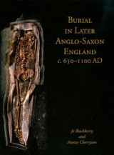Omslag - Burial in Later Anglo-Saxon England, c.650-1100 AD