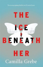 The Ice Beneath Her av Camilla Grebe (Innbundet)