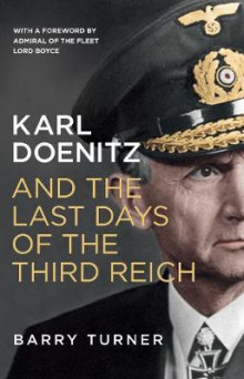 Karl Doenitz and the Last Days of the Third Reich av Barry Turner (Heftet)