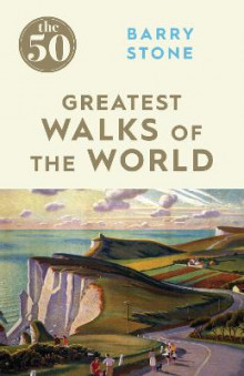 The 50 Greatest Walks of the World av Barry Stone (Heftet)