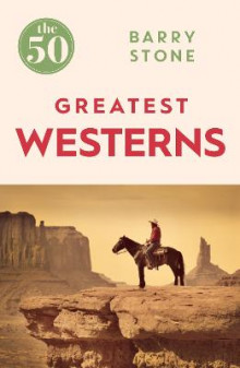 The 50 Greatest Westerns av Barry Stone (Heftet)