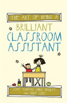 The Art of Being a Brilliant Classroom Assistant av Gary Toward, Chris Henley og Andy Cope (Heftet)