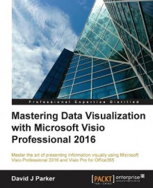 Mastering Data Visualization with Microsoft Visio Professional 2016 av David Parker (Heftet)
