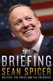 The Briefing av Sean Spicer (Innbundet)