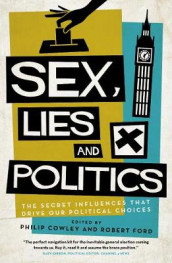 Sex, Lies and Politics av Philip Cowley og Robert Ford (Heftet)