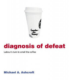 Diagnosis of Defeat av Michael Ashcroft (Heftet)