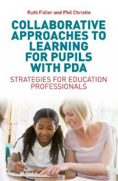 Collaborative Approaches to Learning for Pupils with PDA av Phil Christie og Ruth Fidler (Heftet)