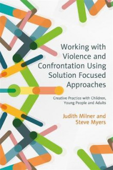 Working with Violence and Confrontation Using Solution-Focused Approaches av Judith Milner og Steve Myers (Heftet)