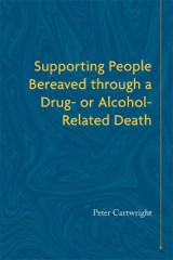 Omslag - Supporting People Bereaved through a Drug- or Alcohol-Related Death