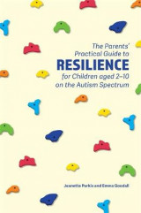 Omslag - The Parents' Practical Guide to Resilience for Children aged 2-10 on the Autism Spectrum