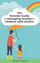 Omslag - The Parents' Guide to Managing Anxiety in Children with Autism