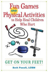 Omslag - Fun Games and Physical Activities to Help Heal Children Who Hurt