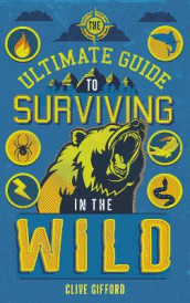The Ultimate Guide to Surviving in the Wild av Clive Gifford (Heftet)