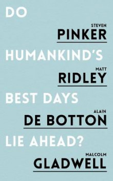 Do Humankind's Best Days Lie Ahead? av Steven Pinker, Matt Ridley, Alain de Botton og Malcolm Gladwell (Heftet)