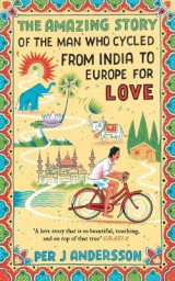 Omslag - The Amazing Story of the Man Who Cycled from India to Europe for Love