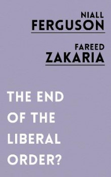 The End of the Liberal Order? av Niall Ferguson og Fareed Zakaria (Heftet)