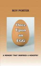 Once Upon an Egg: A Memory That Inspired a Ministry av Roy Porter (Heftet)