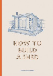 How to Build a Shed av Sally Coulthard (Heftet)