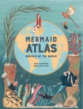 The Mermaid Atlas av Anna Claybourne (Innbundet)
