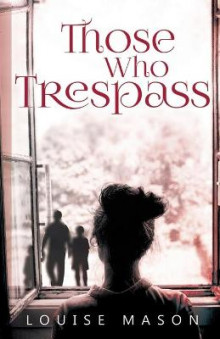Those Who Trespass av Louise Mason (Heftet)