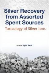 Omslag - Silver Recovery From Assorted Spent Sources: Toxicology Of Silver Ions