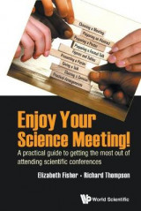Omslag - Enjoy Your Science Meeting!: A Practical Guide To Getting The Most Out Of Attending Scientific Conferences