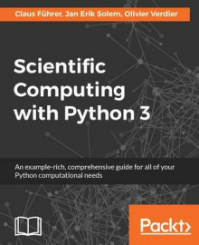 Scientific Computing with Python 3 av Claus Fuhrer, Jan Erik Solem og Olivier Verdier (Heftet)
