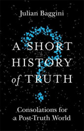 A Short History of Truth av Julian Baggini (Heftet)