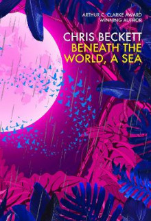 Beneath the World, a Sea av Chris Beckett (Innbundet)