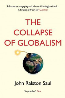 The Collapse of Globalism av John Ralston Saul (Heftet)