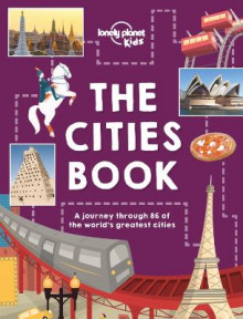 The Cities Book av Lonely Planet Kids, Heather Carswell, Bridget Gleeson, Patrick Kinsella, Hugh McNaughtan, Holly Wales, Nicola Williams, Tom Woolley og Karla Zimmerman (Innbundet)