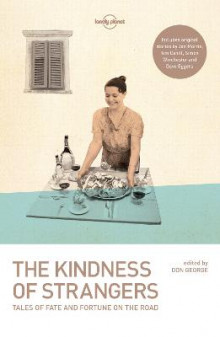 The Kindness of Strangers av Lonely Planet, Tim Cahill, Dave Eggers, Don George, Jan Morris og Simon Winchester (Heftet)