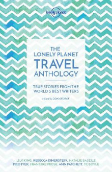 The Lonely Planet Travel Anthology av Lonely Planet, T. C. Boyle, Torre DeRoche, Karen Joy Fowler, Pico Iyer, Alexander McCall Smith, Ann Patchett og Francine Prose (Heftet)