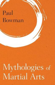 Mythologies of Martial Arts av Paul Bowman (Heftet)