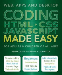 Coding HTML CSS JavaScript Made Easy av Adam Crute og Frederic Johnson (Heftet)