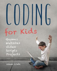 Coding for Kids (Updated for 2017-2018) av Adam Crute (Heftet)
