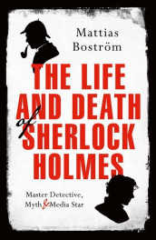 The Life and Death of Sherlock Holmes av Mattias Bostrom (Heftet)