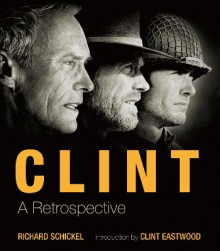 Clint: A Retrospective av Richard Schickel (Heftet)