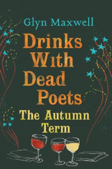 Drinks with Dead Poets av Glyn Maxwell (Heftet)