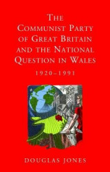 Omslag - The Communist Party of Great Britain and the National Question in Wales, 1920-1991