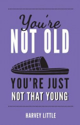 Omslag - You're Not Old, You're Just Not That Young