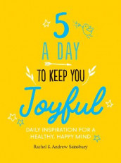 Five A Day to Keep You Joyful av Andrew Sainsbury og Rachel Sainsbury (Innbundet)