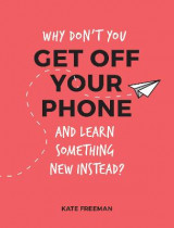 Omslag - Why Don't You Get Off Your Phone and Learn Something New Instead?