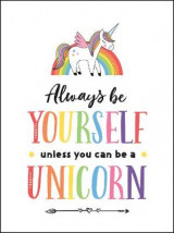 Omslag - Always Be Yourself, Unless You Can Be a Unicorn