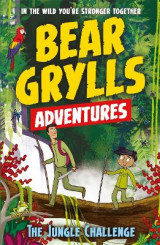 Omslag - A Bear Grylls Adventure 3: The Jungle Challenge
