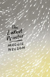 The Latest Winter av Maggie Nelson (Heftet)