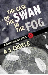 Omslag - The Case of the Swan in the Fog - A Before Watson Novel - Book Three