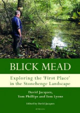 Omslag - Blick Mead: Exploring the 'first place' in the Stonehenge landscape