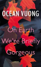 On earth we're briefly gorgeous av Ocean Vuong (Innbundet)