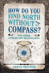 How Do You Find North Without a Compass? av Erwin Brecher (Innbundet)